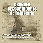Hernando de Magallanes: La primera vuelta al mundo [Ferdinand Magellan: The First Around the World] |  Audiopodcast
