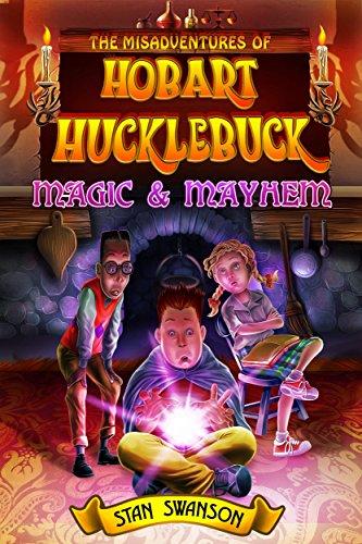 Stan Swanson - The Misadventures of Hobart Hucklebuck: Magic & Mayhem