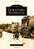 Downtown Naperville (Images of America) (Images of America (Arcadia Publishing))