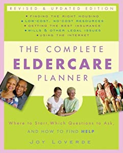 The Complete Eldercare Planner, Revised and Updated Edition: Where to Start, Which Questions to Ask, and How to Find Help by Harmony