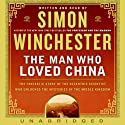 The Man Who Loved China (       UNABRIDGED) by Simon Winchester Narrated by Simon Winchester