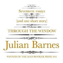 Through the Window | Livre audio Auteur(s) : Julian Barnes Narrateur(s) : Philip Franks