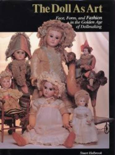 Doll As Art Face Form and Fashion in the Golden Age of Dollmaking