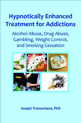Hypnotically Enhanced Treatment for Addictions: Alcohol Abuse, Drug Abuse, Gambling, Weight Control and Smoking Cessatio
