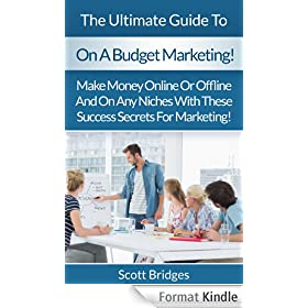 On A Budget: Marketing!: The Ultimate Guide To Business Marketing On A Budget! - Make Money Online Or Offline And On Any Niches With These Success Secrets ... Twitter, Instagram) (English Edition)