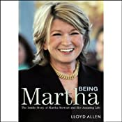 Being Martha: The Inside Story of Martha Stewart and Her Amazing Life | [Lloyd Allen]