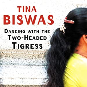 Dancing with the Two-Headed Tigress | [Tina Biswas]
