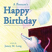A Possum's Happy Birthday (       UNABRIDGED) by Jamey M. Long Narrated by Jesika Lay