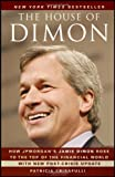 Patricia Crisafulli The House of Dimon: How JPMorgan's Jamie Dimon Rose to the Top of the Financial World