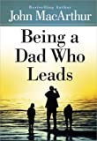 Being a Dad Who Leads (0736959319) by MacArthur, John