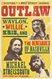 Outlaw: Waylon, Willie, Kris, and the Renegades of Nashville (0062038192) by Streissguth, Michael