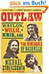 Outlaw: Waylon, Willie, Kris, and the...