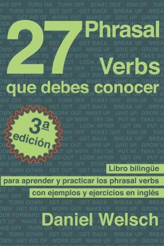 27 Phrasal Verbs Que Debes Conocer (Tercera Edición): Libro bilingüe para aprender y practicar los phrasal verbs con ejemplos y ejercicios en inglés