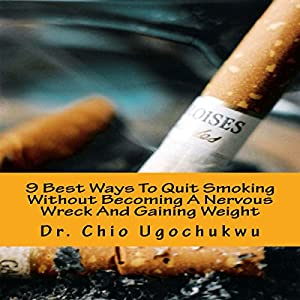 9 Best Ways to Quit Smoking Without Becoming a Nervous Wreck and Gaining Weight Audiobook