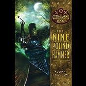 The Nine Pound Hammer: The Clockwork Dark, Book 1 | John Claude Bemis
