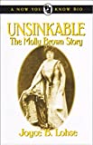 Unsinkable: The Molly Brown Story (Now You Know Bio)