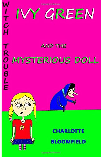 Ivy Green and the Mysterious Doll: Witch Trouble Book 1 (Book Series for Children aged 5-8)