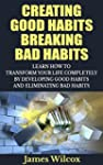 Creating Good Habits Breaking Bad Hab...