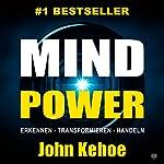 MindPower. Erkennen - Transformieren - Handeln | John Kehoe