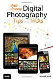 img - for By Jason R. Rich iPad and iPhone Digital Photography Tips and Tricks (1st First Edition) [Paperback] book / textbook / text book