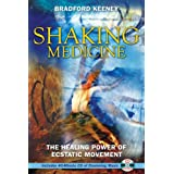 "Shaking Medicine: The Healing Power of Ecstatic Movementvon ""Bradford P. Keeney"""