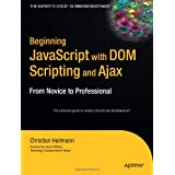 "Beginning JavaScript with DOM Scripting and Ajax: From Novice to Professional (Beginning: From Novice to Professional)von ""Christian Heilmann"""