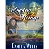 In the Shadow of His Wingsby Pamela Wells
