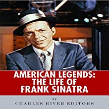 American Legends: The Life of Frank Sinatra (       UNABRIDGED) by Charles River Editors Narrated by Allison McKay