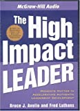 img - for The High Impact Leader: Authentic, Resilient Leadership that Gets Results book / textbook / text book