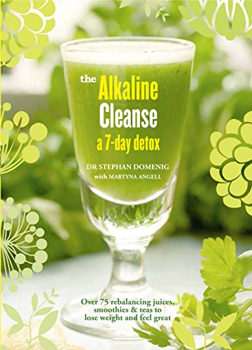 Alkaline Cleanse: Over 75 Rebalancing Juices, Smoothies & Teas to Lose Weight and Feel Great by Dr. Stephan Domenig, Martyna Angell