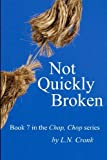 Not Quickly Broken - Book 7 in the Chop, Chop series