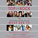 Top of the Rock: Inside the Rise and Fall of Must See TV (       UNABRIDGED) by Warren Littlefield, T. R. Pearson Narrated by Bob Balaban