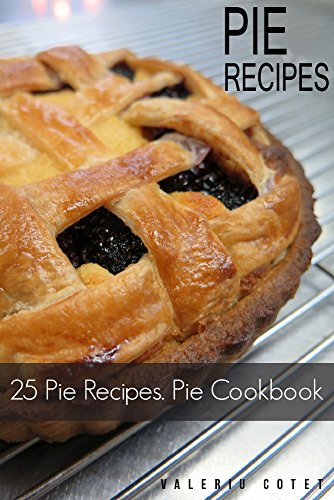 Pie Recipes Cookbook: 50 Pie Recipes for Delicious Handmade Pie. Bonus 520 Recipes Cookbook by Valeriu Cotet