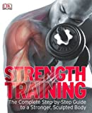 Strength Training: the Complete Step-by-step Guide to a Stronger, Sculpted Body (1405344377) by DK