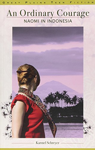 An Ordinary Courage: Naomi in Indonesia (Great Plains Teen Fiction)