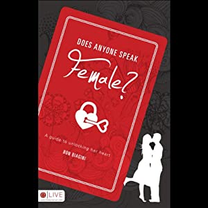 Does Anyone Speak Female?: A Guide to Unlocking Her Heart | [Ron Biagini]