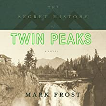 The Secret History of Twin Peaks Audiobook by Mark Frost Narrated by Len Cariou, Mark Frost, Michael Horse, Mat Hostetler, David Patrick Kelly, Robert Knepper, Kyle MacLachlan, James Morrison, Chris Mulkey, Amy Shiels, Russ Tamblyn, Annie Wersching