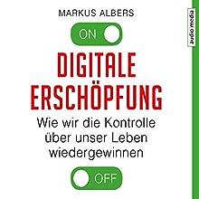 Digitale Erschöpfung: Wie wir die Kontrolle über unser Leben wiedergewinnen Hörbuch von Markus Albers Gesprochen von: Peter Veit