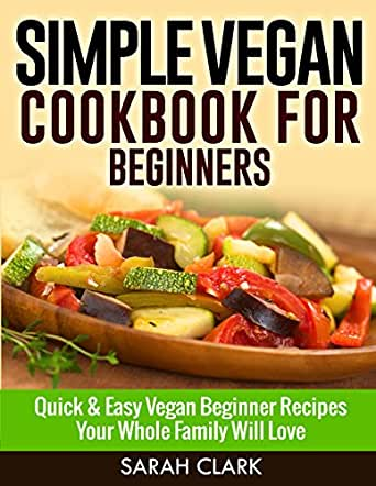 Simple vegan cookbook for beginners quick for Easy cooking for beginners