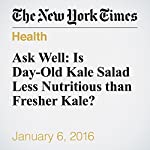 Ask Well: Is Day-Old Kale Salad Less Nutritious than Fresher Kale? | Sophie Egan