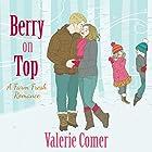 Berry on Top: A Farm Fresh Romance, Book 6 Hörbuch von Valerie Comer Gesprochen von: Becky Doughty