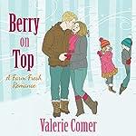 Berry on Top: A Farm Fresh Romance, Book 6 | Valerie Comer
