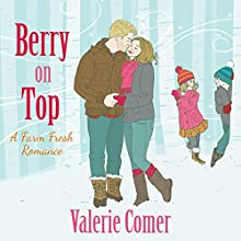 Berry on Top: A Farm Fresh Romance, Book 6 Audiobook by Valerie Comer Narrated by Becky Doughty