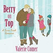 Berry on Top: A Farm Fresh Romance, Book 6 | Livre audio Auteur(s) : Valerie Comer Narrateur(s) : Becky Doughty