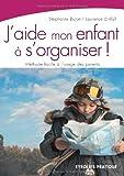 echange, troc Bujon Stéphanie, Einfalt Laurence - J'aide mon enfant à s'organiser ! : Méthode facile à l'usage des parents