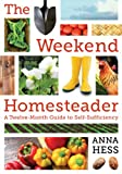 img - for The Weekend Homesteader: A Twelve-Month Guide to Self-Sufficiency book / textbook / text book