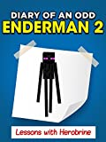 Minecraft: Diary of an Odd Enderman 2. Lessons With Herobrine (Unofficial Minecraft Book)