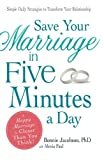 Bonnie Jacobson Save Your Marriage in Five Minutes a Day: Simple Daily Strategies to Transform Your Relationship