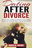 img - for Dating After Divorce: Discover Your Confidence And Overcome Your Dating Anxiety With The Simple Steps To Dating After Divorce (Dating Guide) (Volume 1) book / textbook / text book
