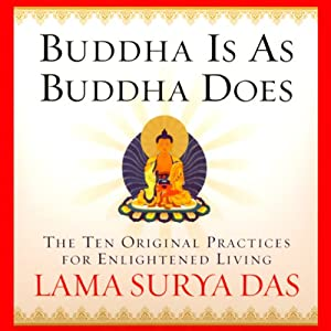 Buddha is as Buddha Does: The 10 Original Practices for Enlightened Living | [Lama Surya Das]